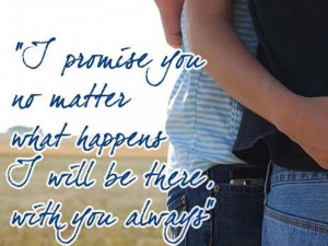 Promise You No Matter What Happens I Will Be There With You Always