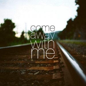 away, away with me, come away, cute, love, lovely, message, missing ...