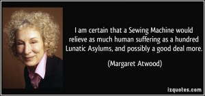 am certain that a Sewing Machine would relieve as much human suffering ...