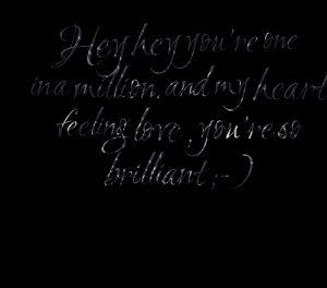 Quotes Picture: hey hey you're one in a million and my heart feeling ...