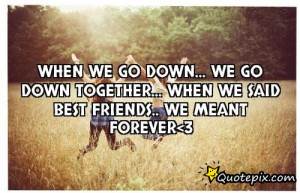 We Are Meant To Be Together Quotes We go down together... when we