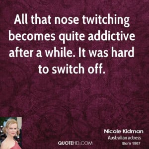 All that nose twitching becomes quite addictive after a while. It was ...