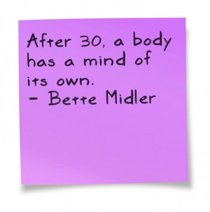 of its own. - Bette Midler #birthday #quotes30 Birthday, Famous Quotes ...