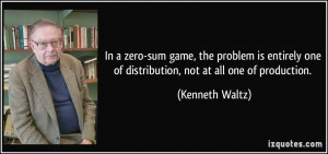 In a zero-sum game, the problem is entirely one of distribution, not ...