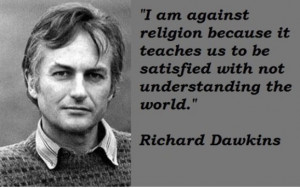 am against religion because it teaches us to be satisfied with not ...