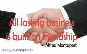 All-lasting-business-is-built-on-friendship-Alfred-Armand-Montapert ...