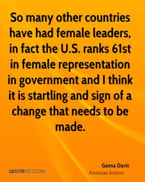 Geena Davis - So many other countries have had female leaders, in fact ...