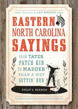 Eastern North Carolina Sayings: From Tater Patch Kin to Madder Than A ...