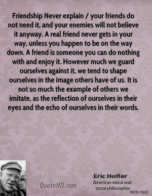 Never explain / your friends do not need it, and your enemies will not ...