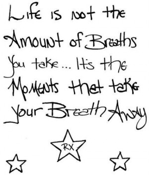 ... breath you take its the moment that take your breath away life quote