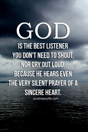 God Quote: GOD is the best listener, you don't need to shout, nor ...
