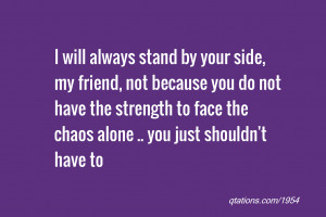 Image for Quote #1954: I will always stand by your side, my friend ...