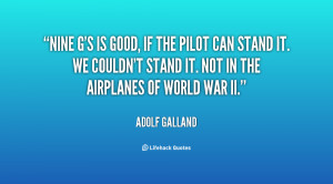 Nine g's is good, if the pilot can stand it. We couldn't stand it. Not ...