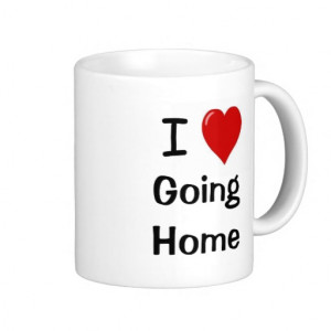 Love Going Home Funny Motivational Work Quote Coffee Mugs