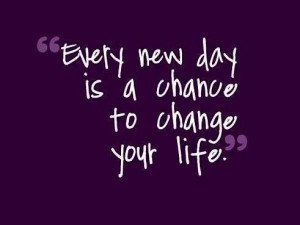... is a chance to change your life. Wisdom Life Motivational Change Quote