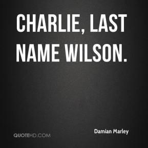 Damian Marley - Charlie, Last Name Wilson.