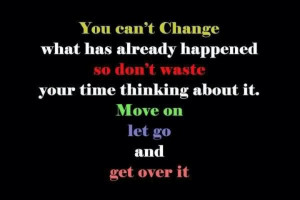 Move on and get over it