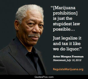 Legalize it… – Morgan Freeman