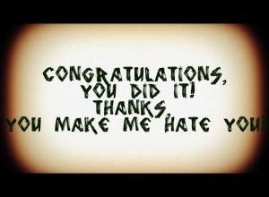 Thanks, you make me hate you