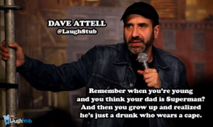 Dave Attell and Bill Burr are two guys I'd like to see get more ...