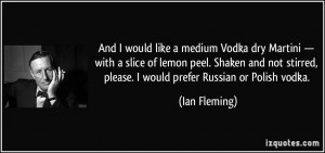 And I would like a medium Vodka dry Martini — with a slice of lemon ...
