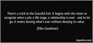 ... means leaving what's over without denying its value. - Ellen Goodman