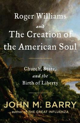 John M. Barry - ROGER WILLIAMS AND THE CREATION OF THE AMERICAN SOUL ...