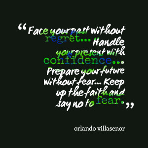 Quotes Picture: face your past without regret handle your present with ...