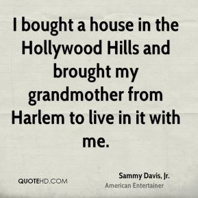 Sammy Davis, Jr. - I bought a house in the Hollywood Hills and brought ...