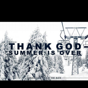 Summer is Over: Snowboards Seasons, Thank God, Thanks God, God Summer ...