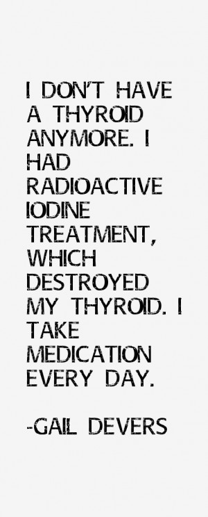 don 39 t have a thyroid anymore I had radioactive iodine treatment