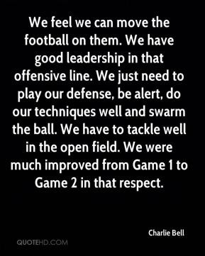 move the football on them. We have good leadership in that offensive ...