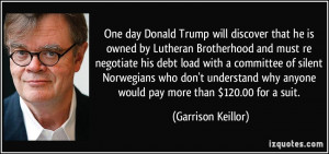 One day Donald Trump will discover that he is owned by Lutheran ...