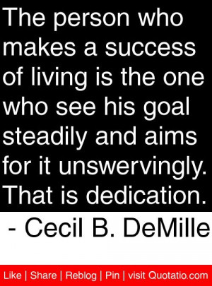 ... unswervingly that is dedication cecil b demille # quotes # quotations