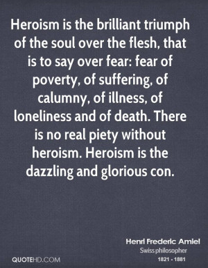 Heroism is the brilliant triumph of the soul over the flesh, that is ...