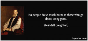 No people do so much harm as those who go about doing good. - Mandell ...
