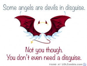 Some Angels Are Devils In Disguise.