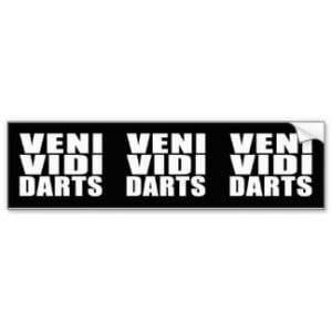 Funny Darts Players Quotes Jokes : Veni Vidi Darts Bumper Sticker