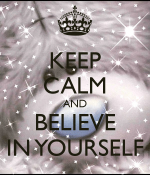 Keep Calm and Believe in Yourself Quotes