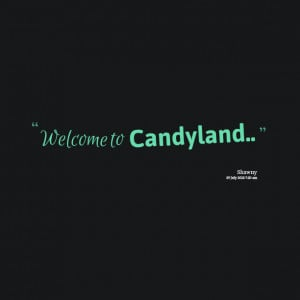 by Nishawn Hellfyre Tags : candy , land , welcome