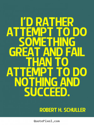 Robert H. Schuller picture quote - I'd rather attempt to do something ...