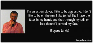 action player. I like to be aggressive. I don't like to be on the run ...