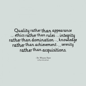 Quotes Picture: quality rather than appearance ethics rather than ...