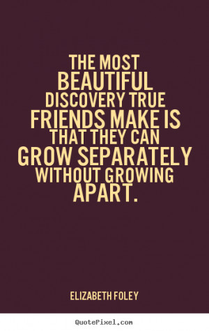 Friendship quote - The most beautiful discovery true friends make is ...