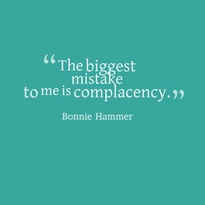 Yes! Just say 'no' to complacency