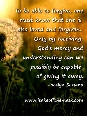 Forgiveness is the giving, and so the receiving, of life ...