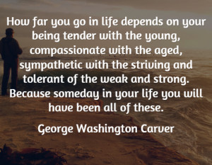 ... tender with the young compassionate with the aged sympathetic with