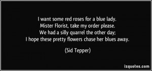 want some red roses for a blue lady. Mister Florist, take my order ...