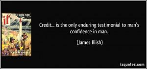 ... only enduring testimonial to man's confidence in man. - James Blish