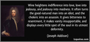 heightens indifference into love, love into jealousy, and jealousy ...